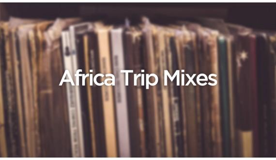 Africa Trip Mixes